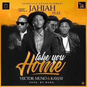 Jahjah - Take You Home (ft. Vector, Muno & Kayjay)